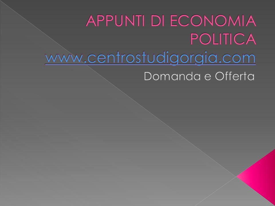 APPUNTI DI ECONOMIA POLITICA www.centrostudigorgia.com