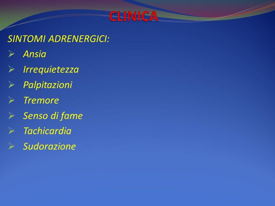 CLINICA SINTOMI ADRENERGICI: Ansia Irrequietezza Palpitazioni Tremore