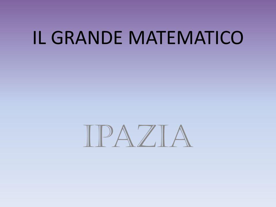 IL GRANDE MATEMATICO Ipazia
