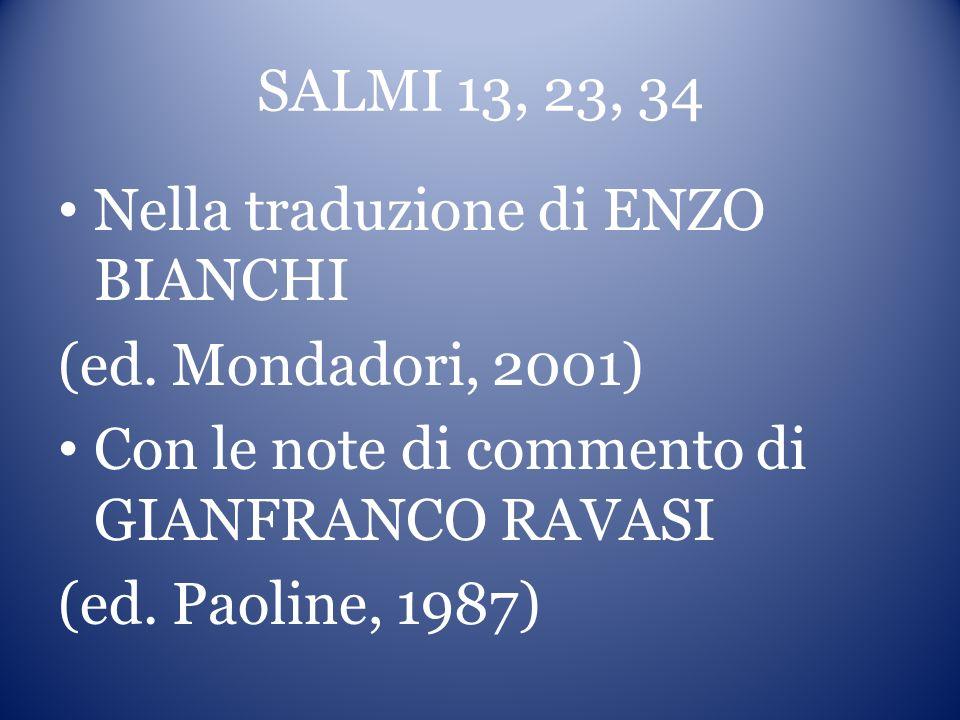 SALMI 13, 23, 34 Nella traduzione di ENZO BIANCHI. (ed. Mondadori, 2001) Con le note di commento di GIANFRANCO RAVASI.