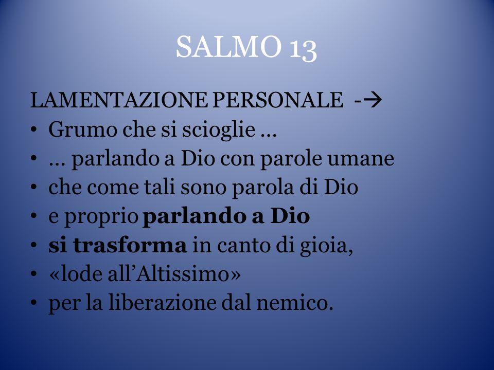 SALMO 13 LAMENTAZIONE PERSONALE - Grumo che si scioglie …