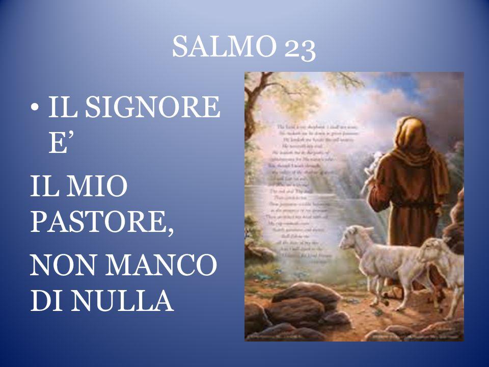 SALMO 23 IL SIGNORE E' IL MIO PASTORE, NON MANCO DI NULLA