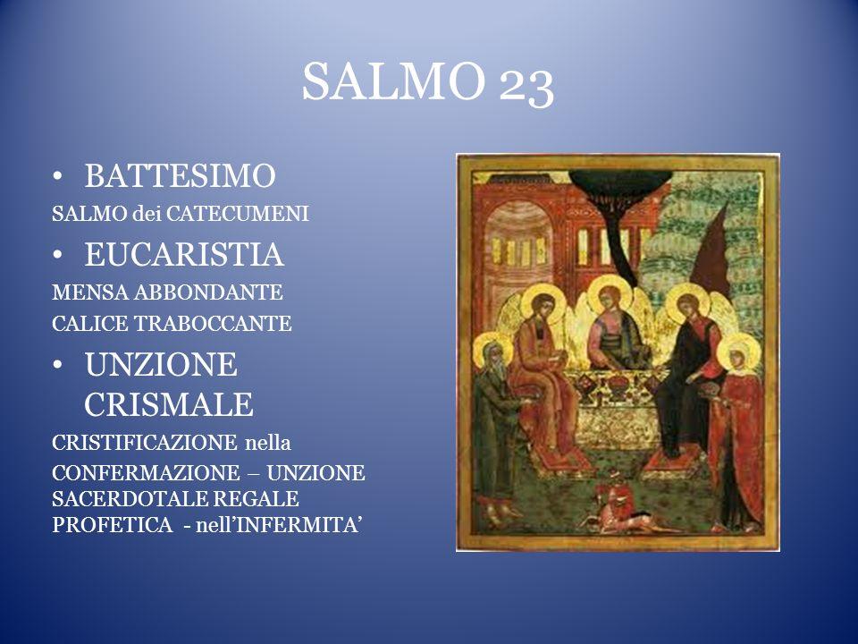 SALMO 23 BATTESIMO EUCARISTIA UNZIONE CRISMALE SALMO dei CATECUMENI