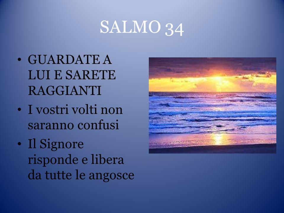 SALMO 34 GUARDATE A LUI E SARETE RAGGIANTI