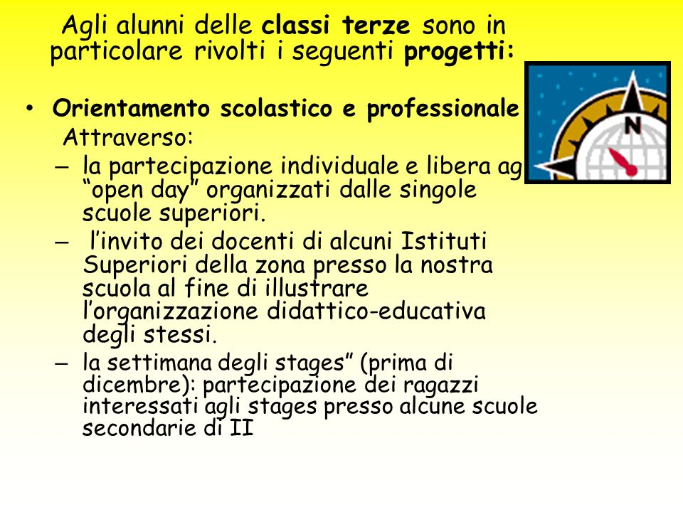 Agli alunni delle classi terze sono in particolare rivolti i seguenti progetti: