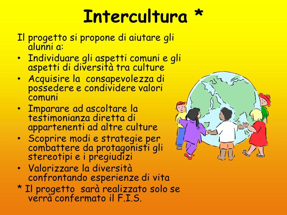 Intercultura * Il progetto si propone di aiutare gli alunni a: