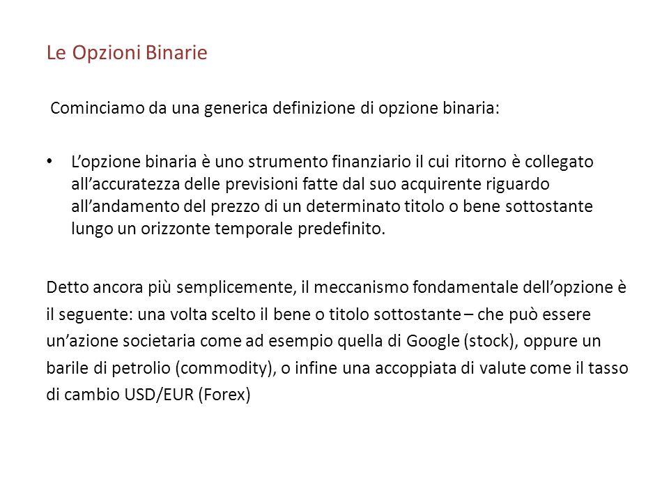 Le Opzioni Binarie Cominciamo da una generica definizione di opzione binaria: