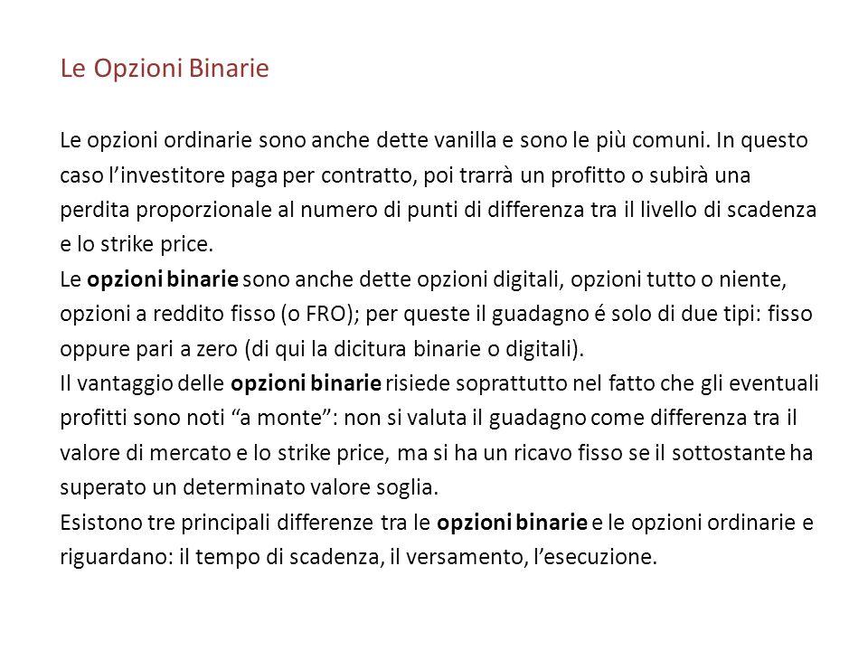 Le Opzioni Binarie Le opzioni ordinarie sono anche dette vanilla e sono le più comuni. In questo.