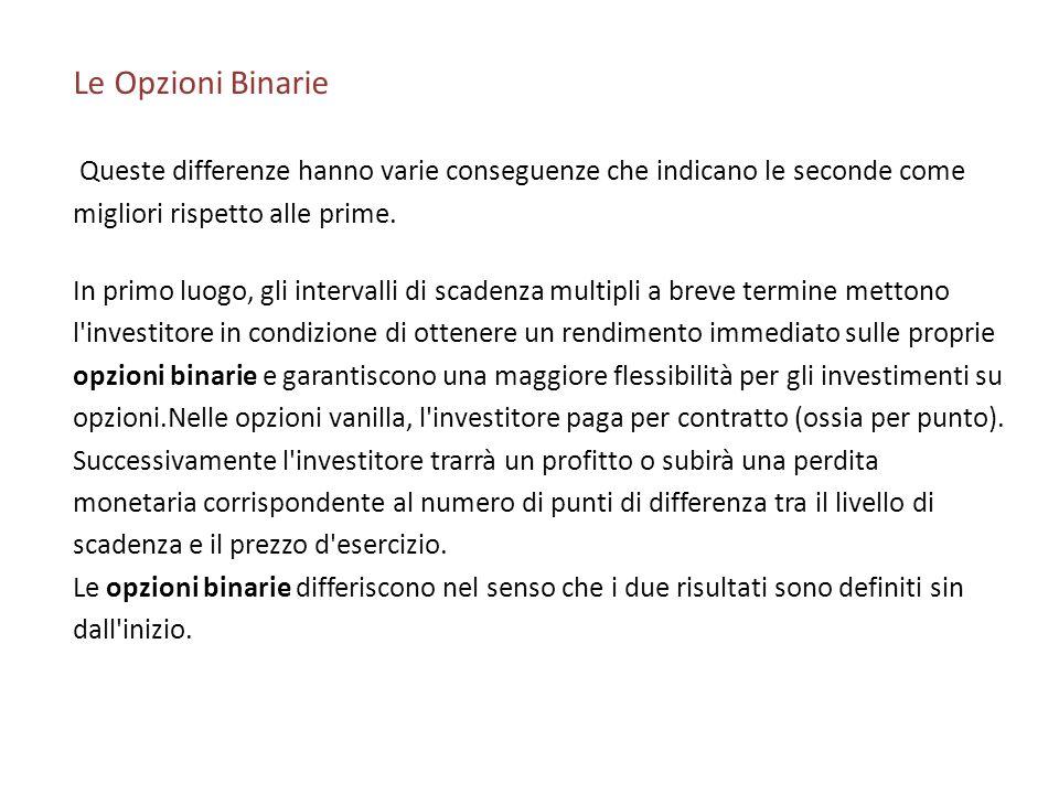 Le Opzioni Binarie Queste differenze hanno varie conseguenze che indicano le seconde come. migliori rispetto alle prime.