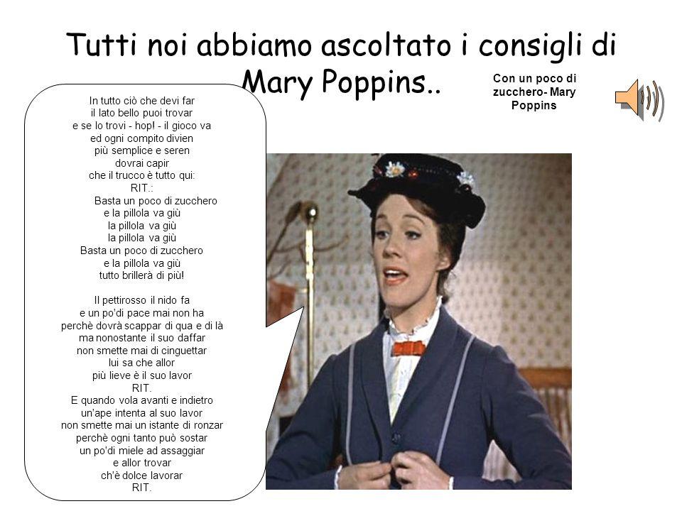 Tutti noi abbiamo ascoltato i consigli di Mary Poppins..