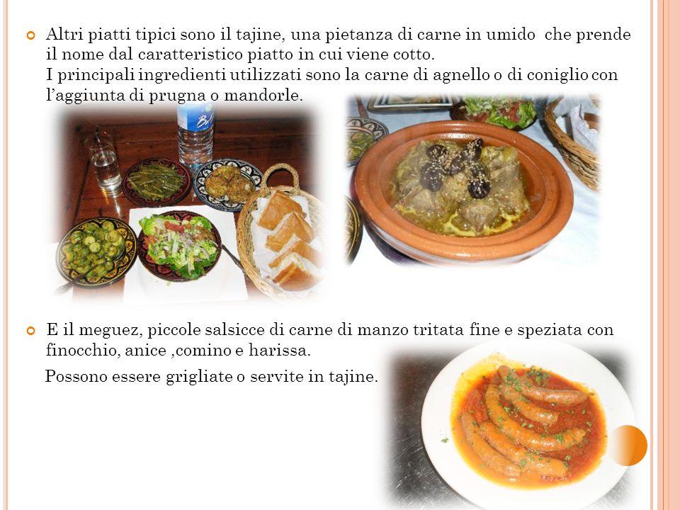 Altri piatti tipici sono il tajine, una pietanza di carne in umido che prende il nome dal caratteristico piatto in cui viene cotto. I principali ingredienti utilizzati sono la carne di agnello o di coniglio con l'aggiunta di prugna o mandorle.