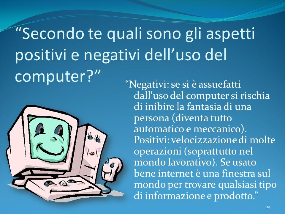 Secondo te quali sono gli aspetti positivi e negativi dell'uso del computer