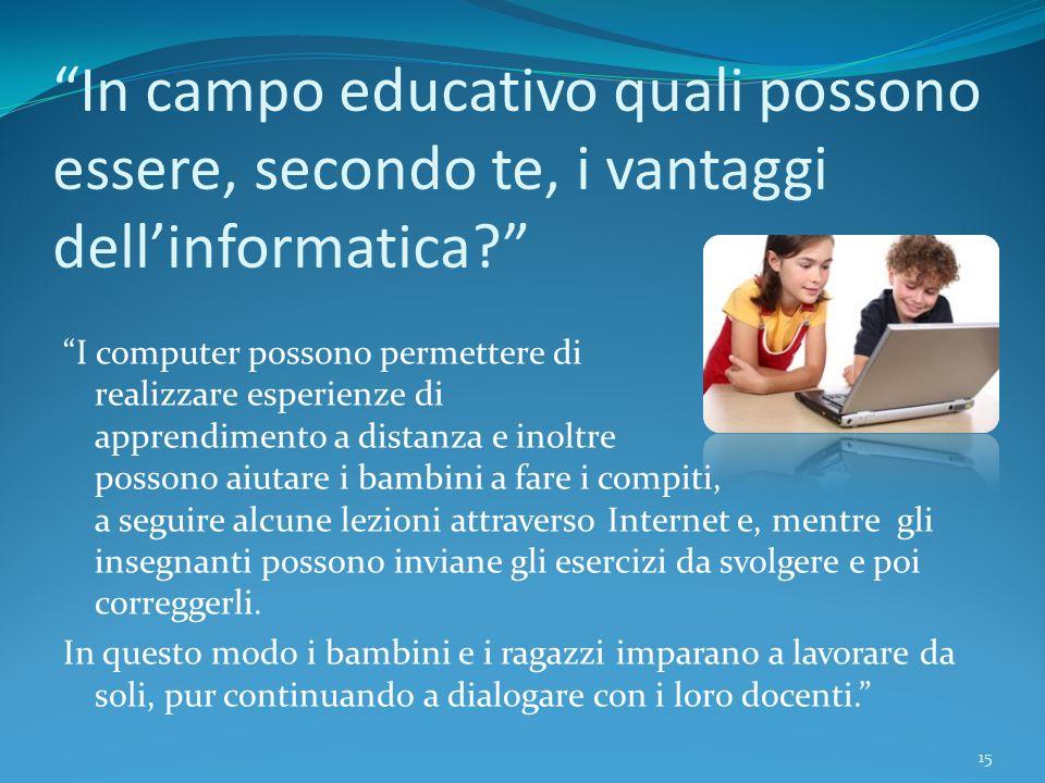 In campo educativo quali possono essere, secondo te, i vantaggi dell'informatica