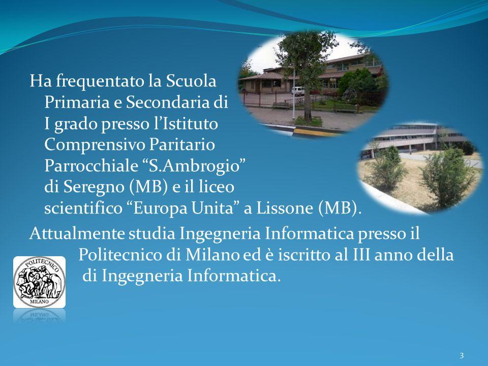 Ha frequentato la Scuola Primaria e Secondaria di I grado presso l'Istituto Comprensivo Paritario Parrocchiale S.Ambrogio di Seregno (MB) e il liceo scientifico Europa Unita a Lissone (MB).