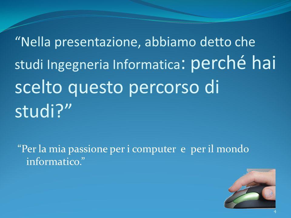 Nella presentazione, abbiamo detto che studi Ingegneria Informatica: perché hai scelto questo percorso di studi