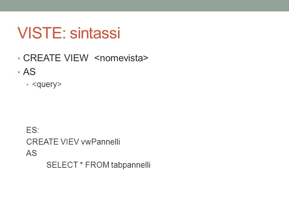 VISTE: sintassi CREATE VIEW <nomevista> AS <query> ES: