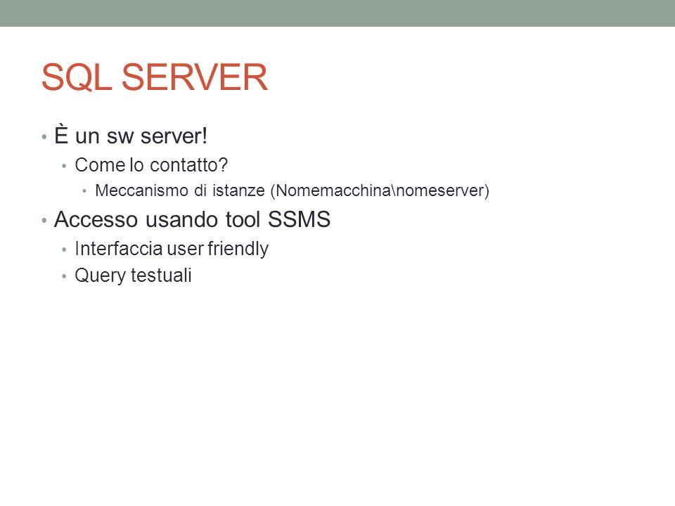 SQL SERVER È un sw server! Accesso usando tool SSMS Come lo contatto