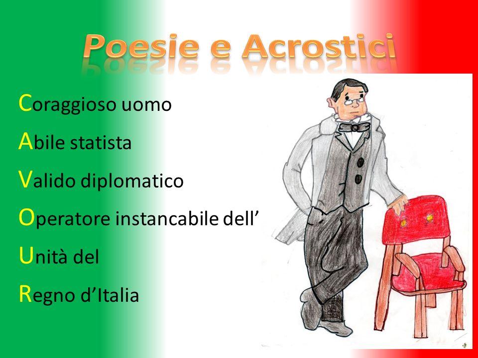 Poesie e Acrostici Coraggioso uomo Abile statista Valido diplomatico Operatore instancabile dell' Unità del Regno d'Italia