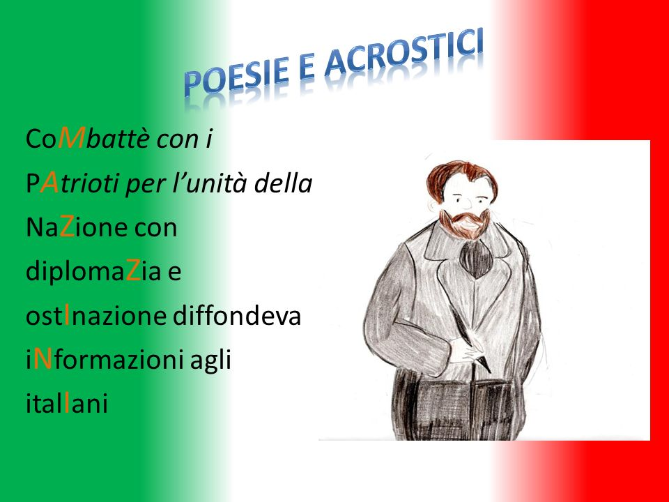 Poesie e Acrostici CoMbattè con i PAtrioti per l'unità della NaZione con diplomaZia e ostInazione diffondeva iNformazioni agli italIani