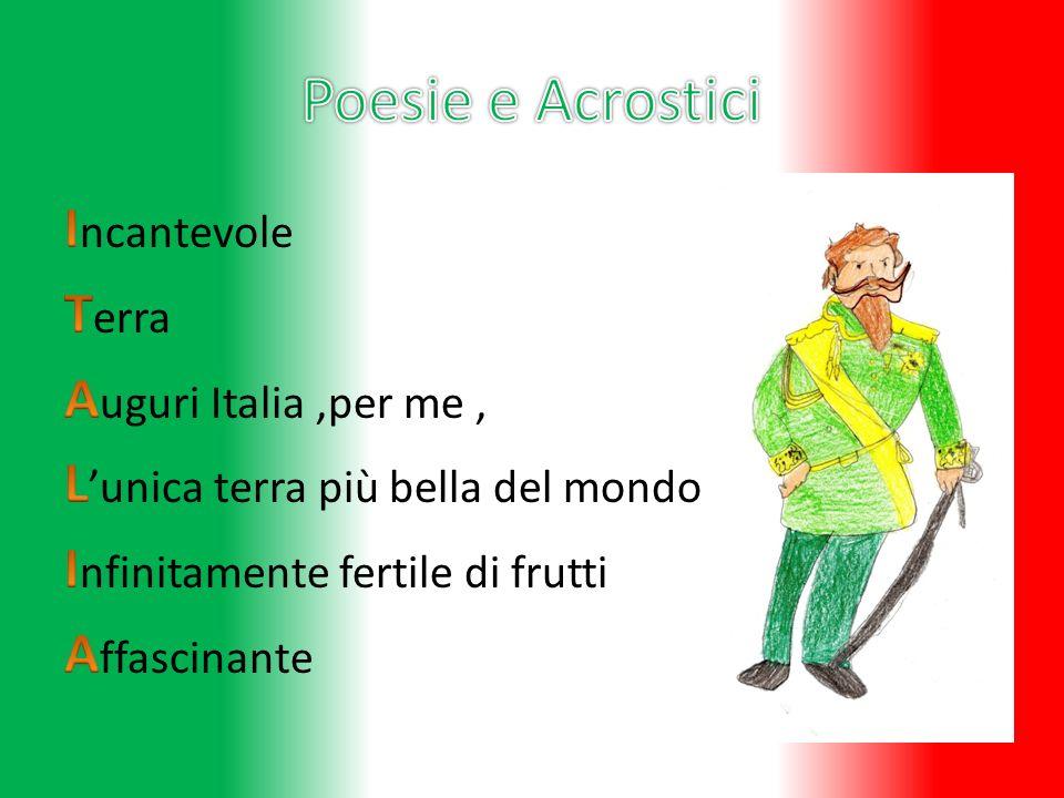 Poesie e Acrostici Incantevole Terra Auguri Italia ,per me , L'unica terra più bella del mondo Infinitamente fertile di frutti Affascinante