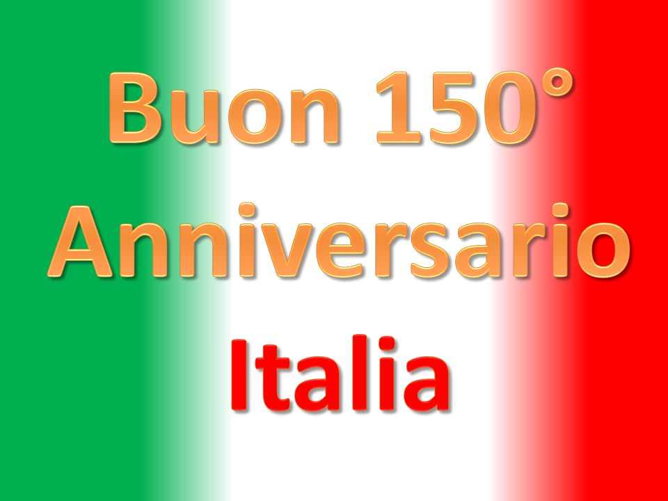 Buon 150° Anniversario Italia