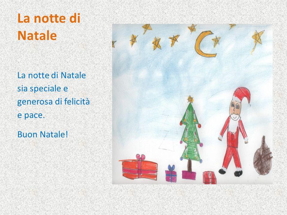 La notte di Natale La notte di Natale sia speciale e generosa di felicità e pace. Buon Natale!