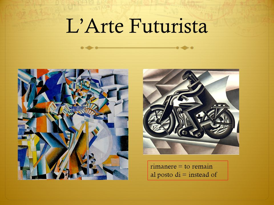 L'Arte Futurista rimanere = to remain al posto di = instead of