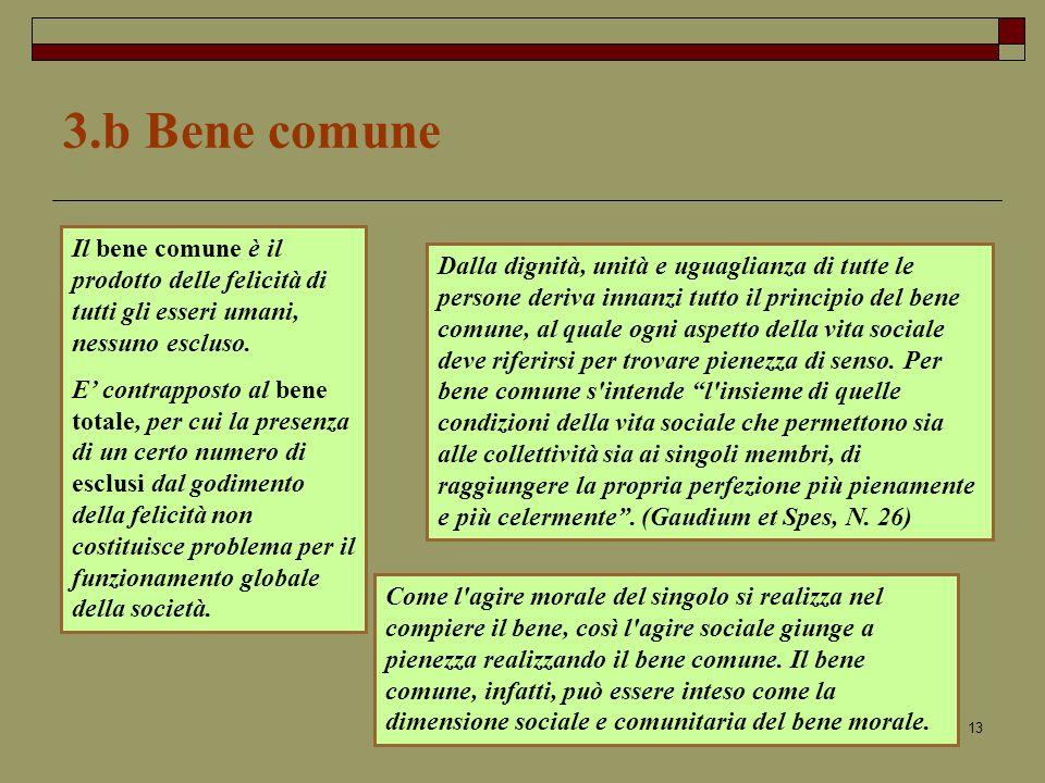 3.b Bene comune Il bene comune è il prodotto delle felicità di tutti gli esseri umani, nessuno escluso.