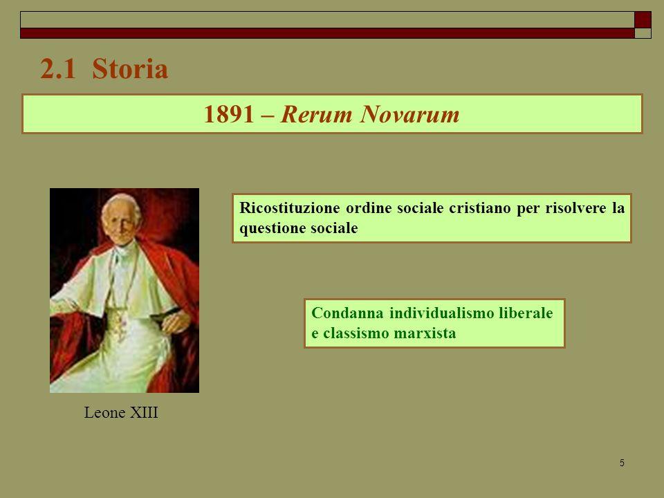 2.1 Storia 1891 – Rerum Novarum. Ricostituzione ordine sociale cristiano per risolvere la questione sociale.