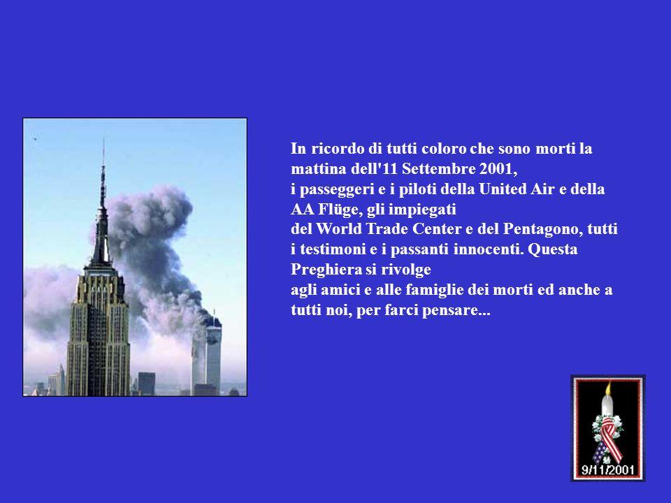 In ricordo di tutti coloro che sono morti la mattina dell 11 Settembre 2001,