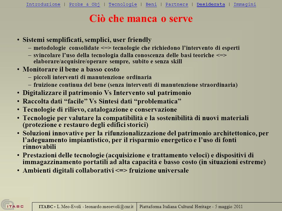 Ciò che manca o serve Sistemi semplificati, semplici, user friendly