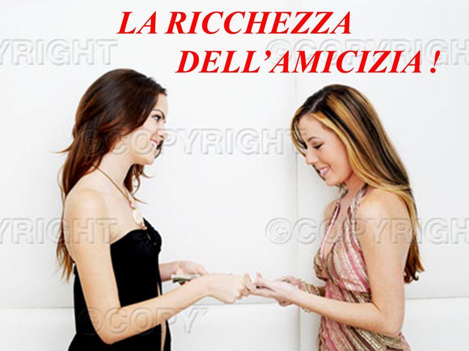 LA RICCHEZZA DELL'AMICIZIA !