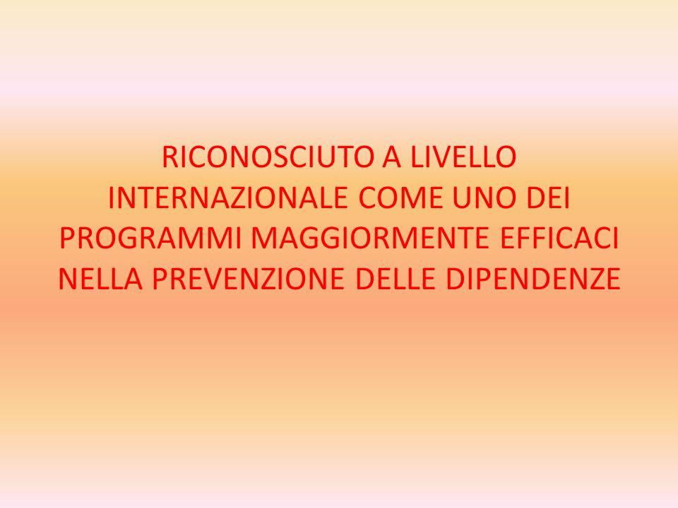RICONOSCIUTO A LIVELLO INTERNAZIONALE COME UNO DEI PROGRAMMI MAGGIORMENTE EFFICACI NELLA PREVENZIONE DELLE DIPENDENZE