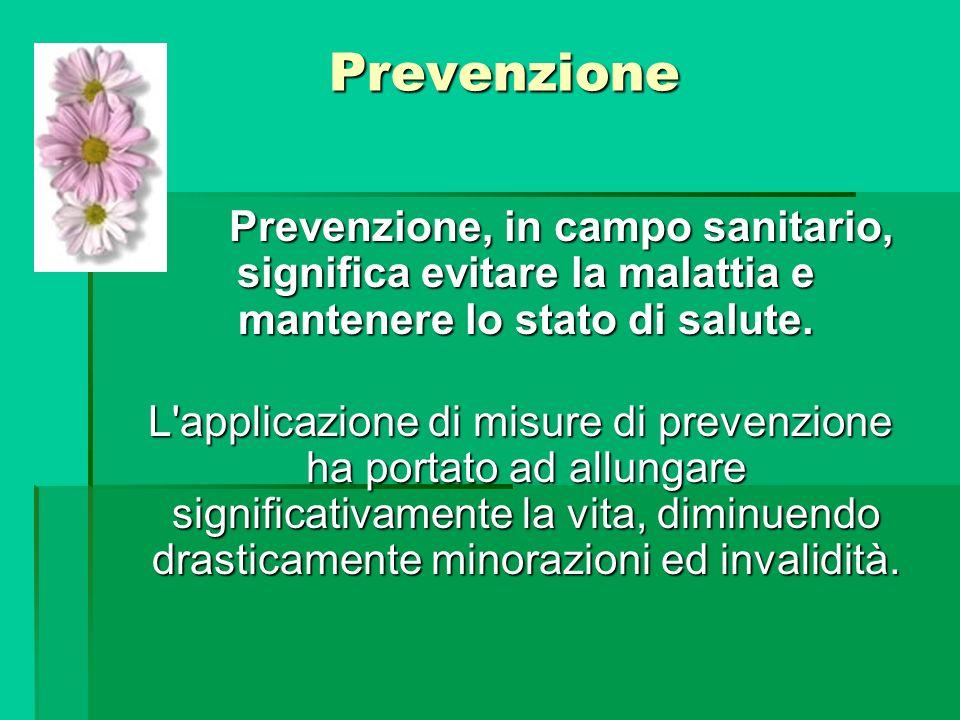 Prevenzione Prevenzione, in campo sanitario, significa evitare la malattia e mantenere lo stato di salute.