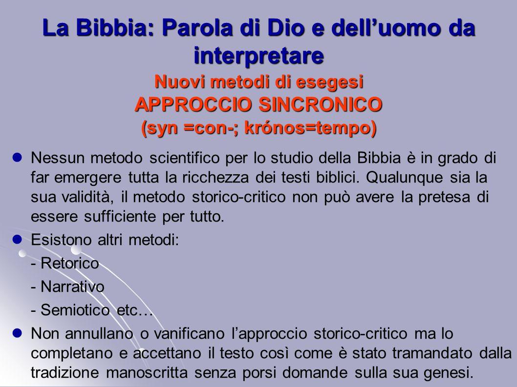 La Bibbia: Parola di Dio e dell'uomo da interpretare Nuovi metodi di esegesi APPROCCIO SINCRONICO (syn =con-; krónos=tempo)