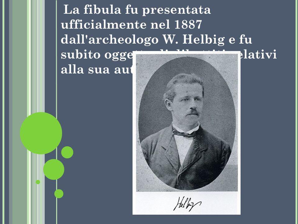 La fibula fu presentata ufficialmente nel 1887 dall archeologo W