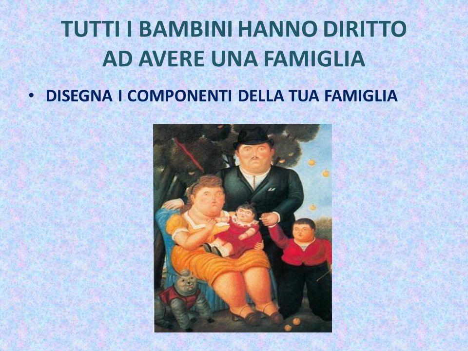 TUTTI I BAMBINI HANNO DIRITTO AD AVERE UNA FAMIGLIA