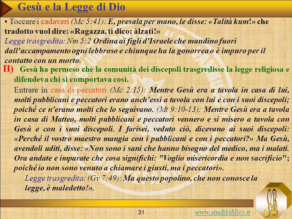 Gesù e la Legge di DioToccare i cadaveri (Mc 5:41): E, presala per mano, le disse: «Talità kum!» che tradotto vuol dire: «Ragazza, ti dico: àlzati!»
