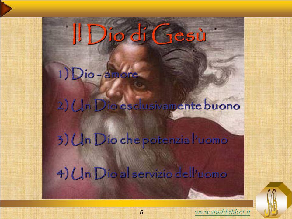 Il Dio di Gesù 1) Dio - amore 2) Un Dio esclusivamente buono