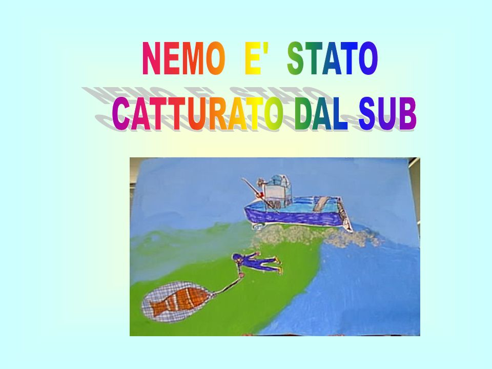 NEMO E STATO CATTURATO DAL SUB