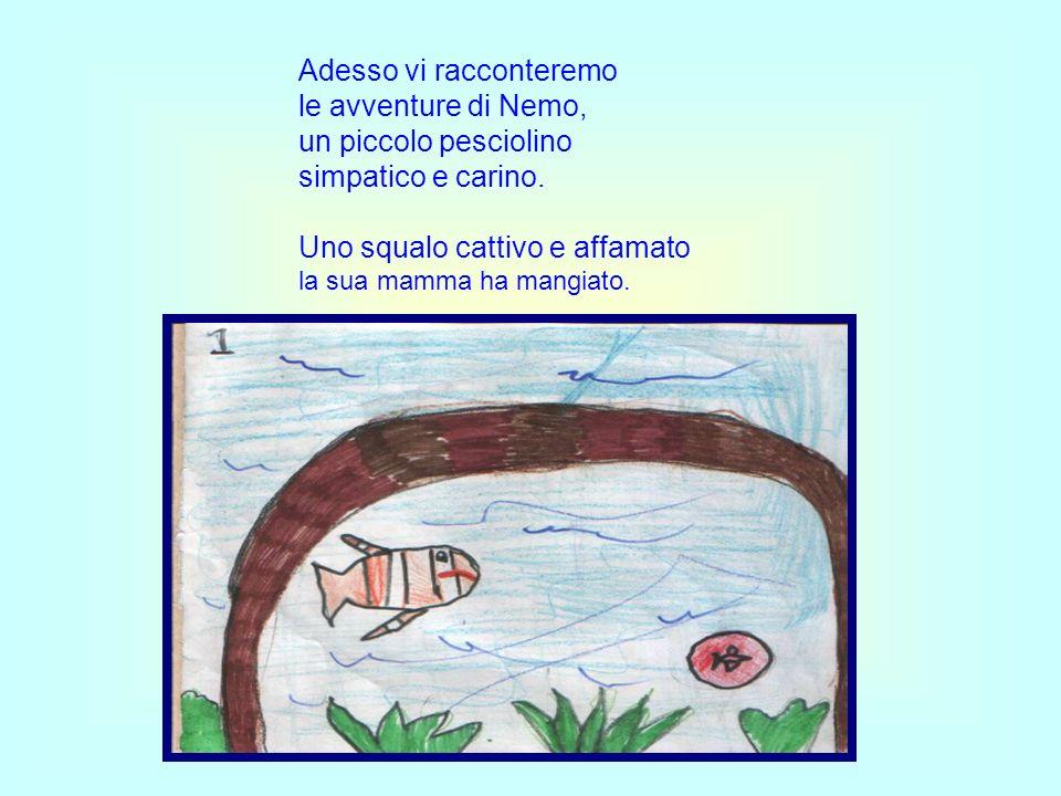 Adesso vi racconteremo le avventure di Nemo, un piccolo pesciolino