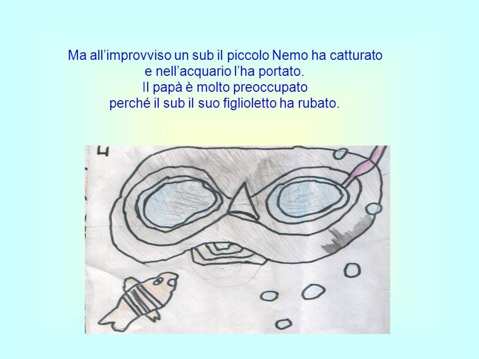 Ma all'improvviso un sub il piccolo Nemo ha catturato