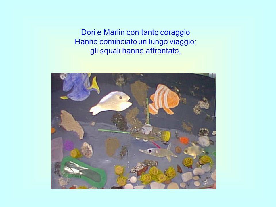 Dori e Marlin con tanto coraggio Hanno cominciato un lungo viaggio: