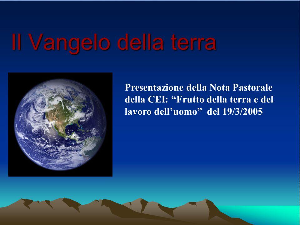 Il Vangelo della terra Presentazione della Nota Pastorale della CEI: Frutto della terra e del lavoro dell'uomo del 19/3/2005.