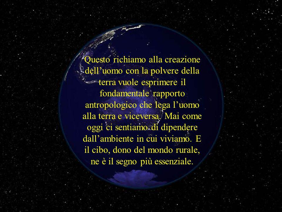 Questo richiamo alla creazione dell'uomo con la polvere della terra vuole esprimere il fondamentale rapporto antropologico che lega l'uomo alla terra e viceversa.