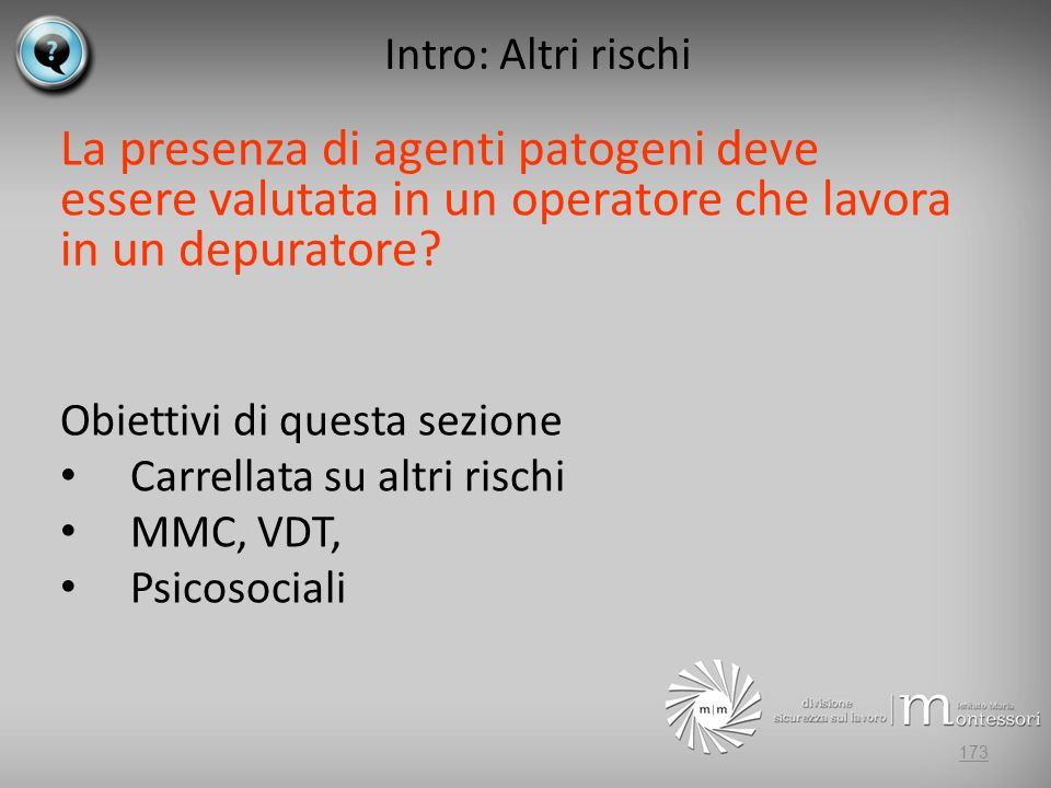 Intro: Altri rischi La presenza di agenti patogeni deve essere valutata in un operatore che lavora in un depuratore