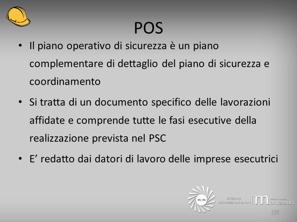 POS Il piano operativo di sicurezza è un piano complementare di dettaglio del piano di sicurezza e coordinamento.