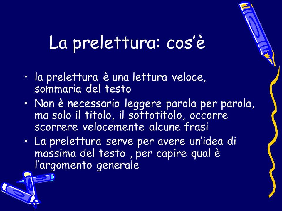 La prelettura: cos'è la prelettura è una lettura veloce, sommaria del testo.