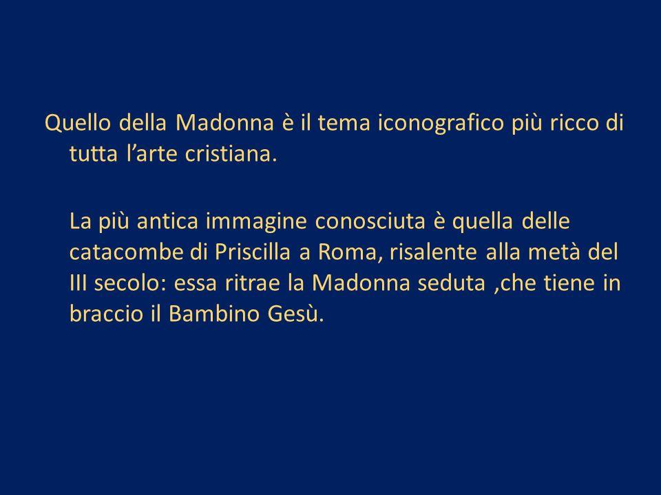 Quello della Madonna è il tema iconografico più ricco di tutta l'arte cristiana.