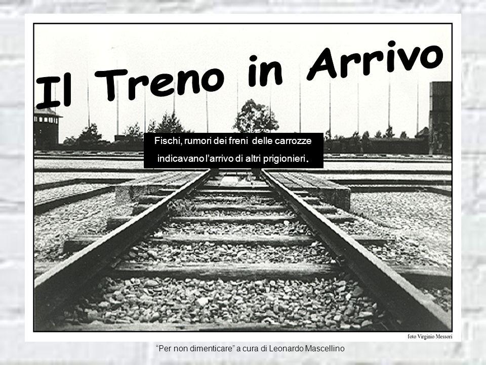 Il Treno in Arrivo Fischi, rumori dei freni delle carrozze indicavano l'arrivo di altri prigionieri.